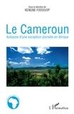 Kengne Fodouop - Le Cameroun - Autopsie d'une exception plurielle en Afrique.