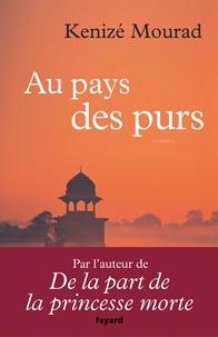 Kénizé Mourad - Au pays des purs.