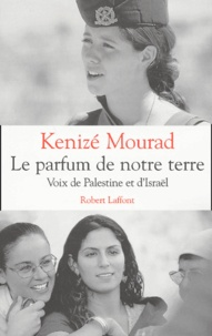 Kénizé Mourad - Le parfum de notre terre. - Voix de Palestine et d'Israël.