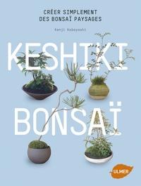 Keshiki bonsaï- Créer simplement des bonsaï paysages - Kenji Kobayashi |