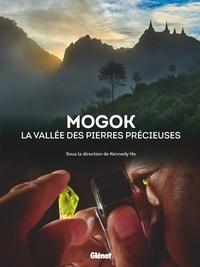 Kennedy Ho - Mogok - La vallée des pierres précieuses.