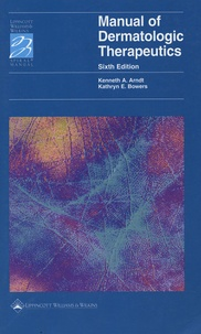 Kenneth A Arndt et Kathryn E Bowers - Manual of Dermatologic Therapeutics - With essentials of Diagnosis.