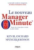 Kenneth Blanchard et Spencer Johnson - Le manager minute - Réussir vite et mieux dans un monde en pleine mutation.