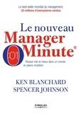 Kenneth Blanchard et Spencer Johnson - Le nouveau manager minute - Réussir vite et mieux dans un monde en pleine mutation.