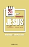 Kenneth Boa et John Alan Turner - 25 jours pour découvrir Jésus - Méditations sur sa venue.