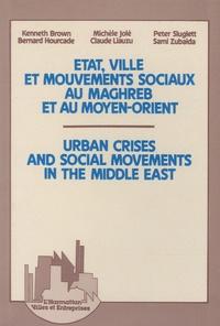 Kenneth Brown et Bernard Hourcade - Etat, ville et mouvements sociaux au Maghreb et au Moyen-Orient.