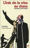 Kenneth Brown - L'Irak de la crise au chaos - Chronique d'une invasion.