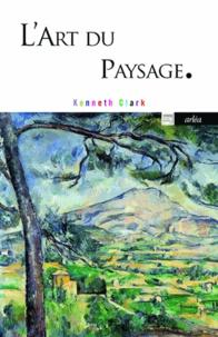 Kenneth Clark - L'art du paysage.