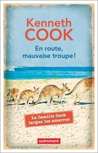Kenneth Cook - En route, mauvaise troupe ! - La famille Cook largue les amarres.