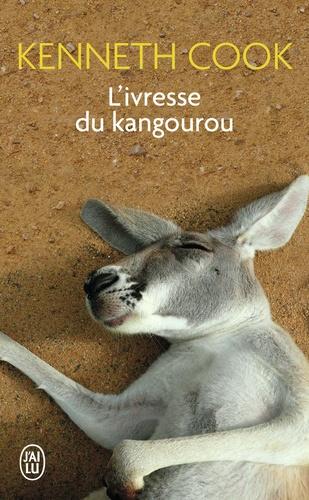 Kenneth Cook - L'ivresse du kangourou - Et autres histoires du bush.