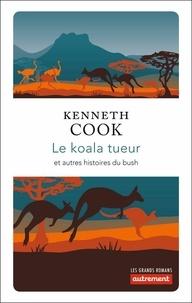 Kenneth Cook - Le Koala tueur et autres histoires du bush.
