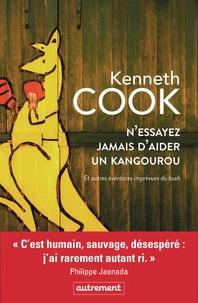 Kenneth Cook - N'essayez jamais d'aider un kangourou - Et autres aventures imprévues du bush.