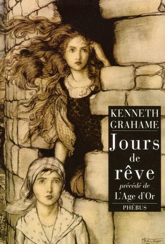 Kenneth Grahame - Jours de rêve précédé de L'Age d'or.