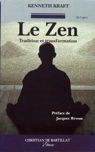 Kenneth Kraft - Le zen - Tradition et transformation.