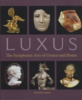 Kenneth Lapatin - Luxus - The Sumptuous Arts of Greece and Rome.