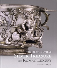 Kenneth Lapatin - The Berthouville Silver Treasure and Roman Luxury.