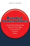 Kenneth m. Cosgrove - Branded Conservatives - How the Brand Brought the Right from the Fringes to the Center of American Politics.