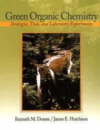 Kenneth M. Doxsee et James E. Hutchison - Green Organic Chemistry - Strategies, Tools, and Laboratory Experiments.
