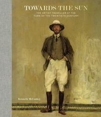 Kenneth Mcconkey - Towards the Sun - The Artist - Traveller at the Turn of the Twentieth Century.
