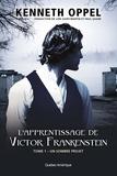 Kenneth Oppel et Lori Saint-Martin - L'Apprentissage de Victor Fran  : L'Apprentissage de Victor Frankenstein, Tome 1 – Un sombre projet.