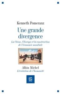 Kenneth Pomeranz - Une grande divergence - La Chine, l'Europe et la construction de l'économie mondiale.