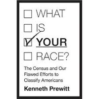 Kenneth Prewitt - What is Your Race? - The Census and Our Flawed Efforts to Classify Americans.