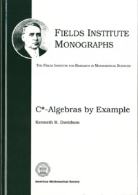 Kenneth R. Davidson - Fields Insitute Monographs - C*-Algebras by Example.