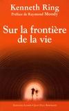 Kenneth Ring - Sur la frontière de la vie.