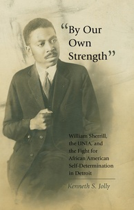 Kenneth s. Jolly - «By Our Own Strength» - William Sherrill, the UNIA, and the Fight for African American Self-Determination in Detroit.