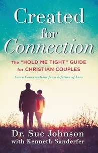 """Kenneth Sanderfer et Sue Johnson - Created for Connection - The """"Hold Me Tight"""" Guide  for Christian Couples."""