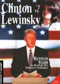 Kenneth Starr - Clinton vs Lewinski - Le rapport qui ébranle l'Amérique.