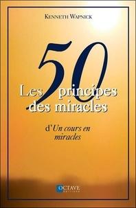 Kenneth Wapnick - Les 50 principes des miracles d'Un cours en miracles.