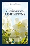 Kenneth Wapnick - Pardonner nos limitations - Les principes de guérison d'un cours en miracles.