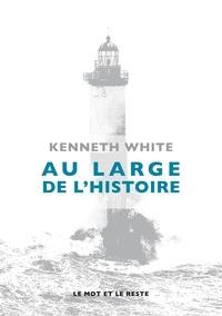 Kenneth White - Au large de l'Histoire - Eléments d'un espace-temps à venir.