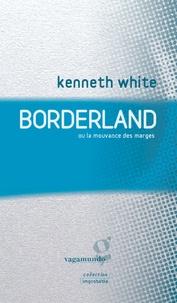 Kenneth White - Borderland ou la mouvance des marges - Manifeste armoricain, républicain, cosmologicien.