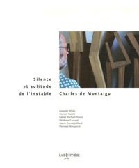 Kenneth White et Myriam Poiatti - Charles de Montaigu - Silence et solitude de l'instable 1976-2006.