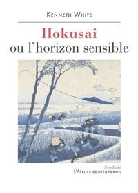 Kenneth White - Hokusai ou l'horizon sensible - Prélude à une esthétique du monde.