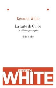 Kenneth White - La carte de Guido - Un pélerinage européen.