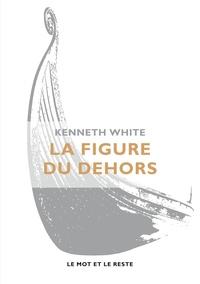 Kenneth White - La figure du dehors.