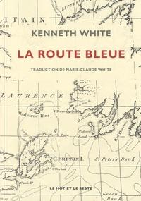 Kenneth White - La route bleue.