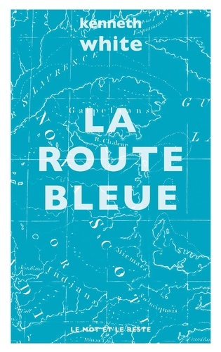 Kenneth White - La route bleue.