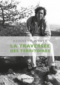 Kenneth White - La traversée des territoires - Une reconnaissance.