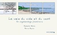 Kenneth White et Patrice Reytier - La voie du vide et du vent - Un vagabondage planétaire.