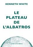 Kenneth White - Le plateau de l'albatros - Introduction à la géopoétique.