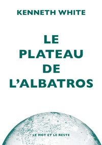 Kenneth White - Le plateau de l'albatros - Introduction à la géopoétique.