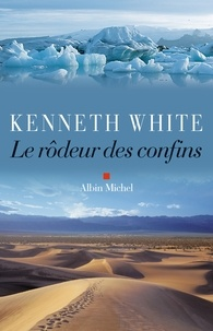 Kenneth White - Le Rôdeur des confins.