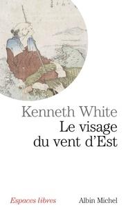 Kenneth White - Le Visage du vent d'est - Errances asiatiques.