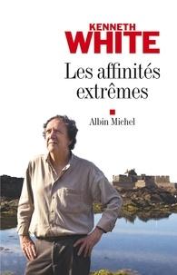 Kenneth White - Les Affinités extrêmes.