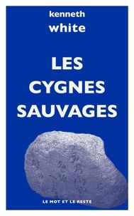 Kenneth White - Les cygnes sauvages.