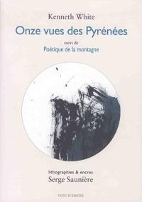 Kenneth White et Serge Saunière - Onze vues des Pyrénées - Suivi de Poétique de la montagne.